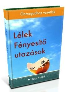 Lélek fényesítő utazások Makay Anikó
